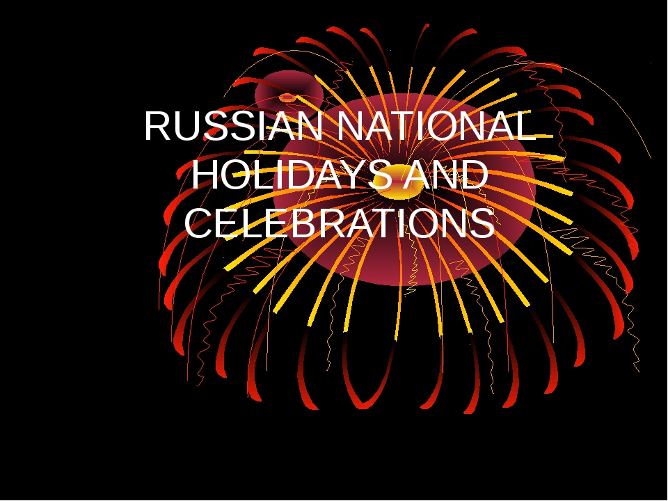 RUSSIAN NATIONAL HOLIDAYS AND CELEBRATIONS