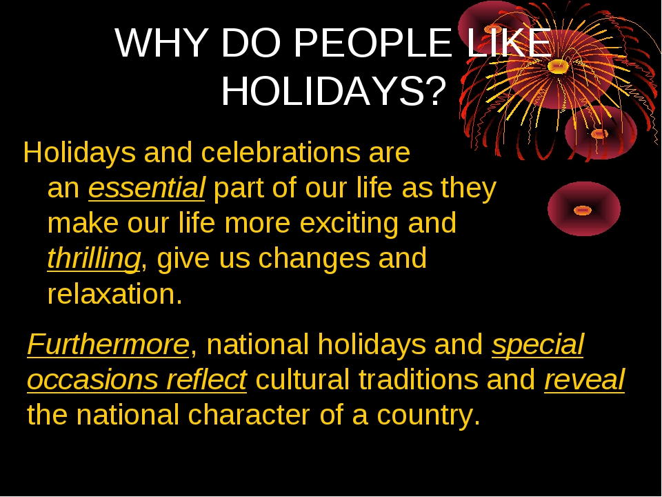 WHY DO PEOPLE LIKE HOLIDAYS? Holidays and celebrations are an essential part...