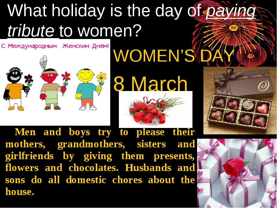 What holiday is the day of paying tribute to women? WOMEN'S DAY 8 March Men a...