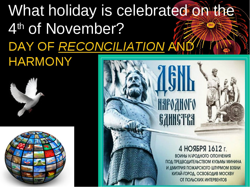 What holiday is celebrated on the 4th of November? DAY OF RECONCILIATION AND...