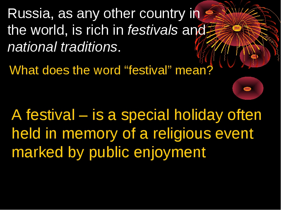 Russia, as any other country in the world, is rich in festivals and national...