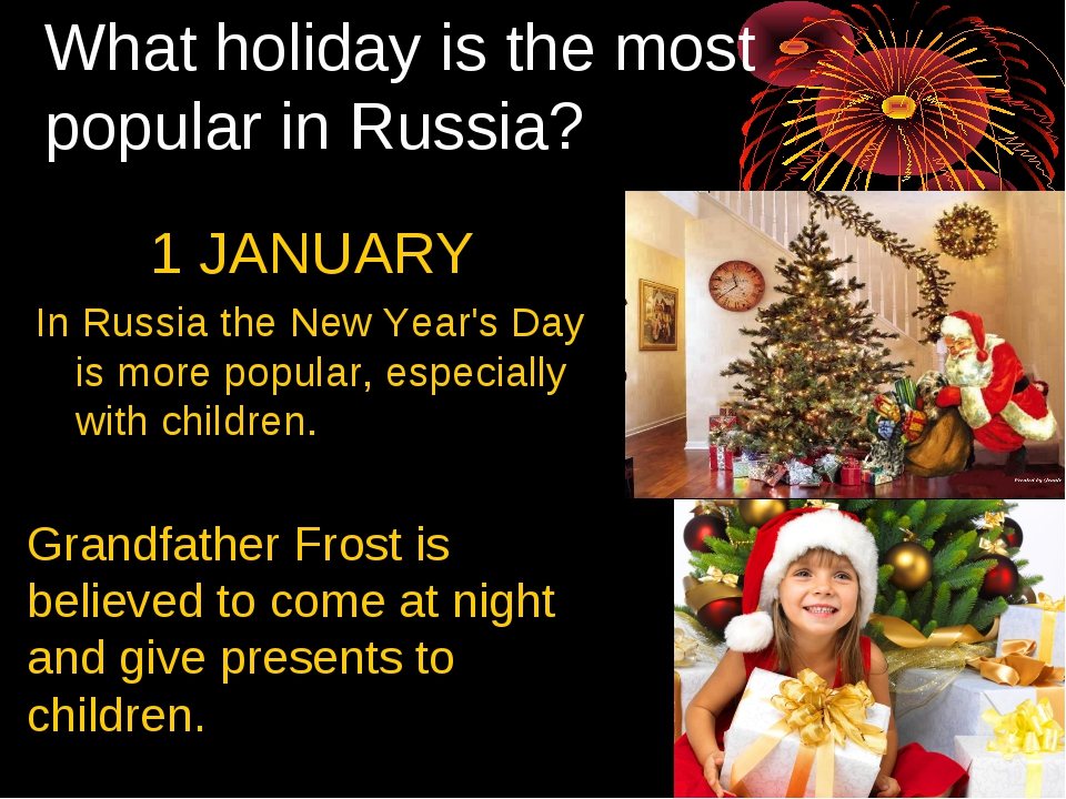 What holiday is the most popular in Russia? 1 JANUARY In Russia the New Year'...