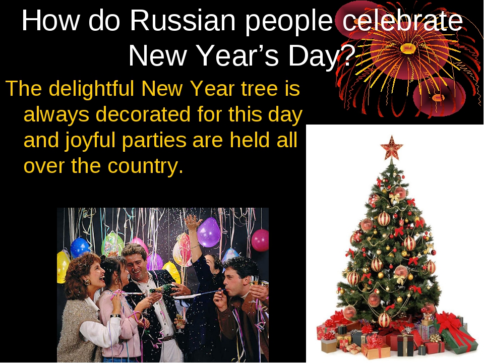How do Russian people celebrate New Year's Day? The delightful New Year tree...