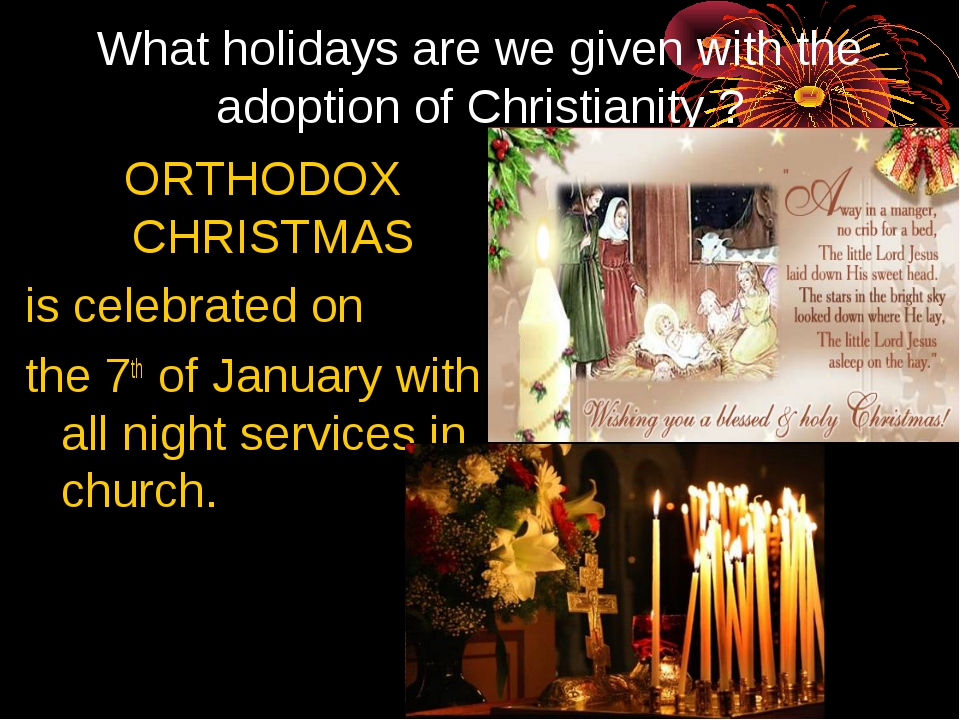 What holidays are we given with the adoption of Christianity ? ORTHODOX CHRIS...