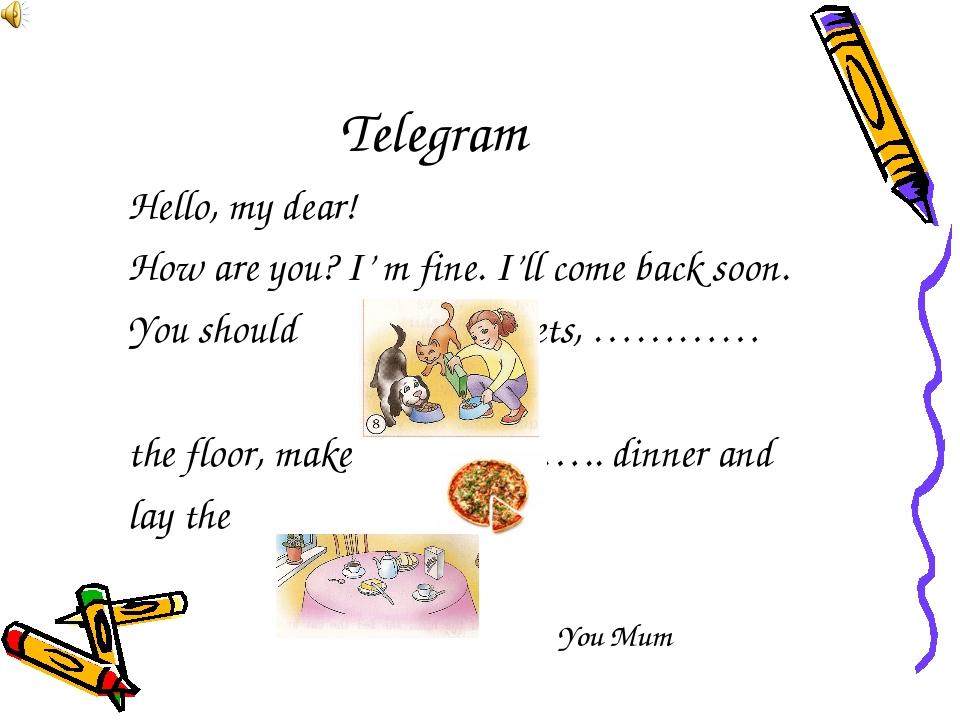 Telegram Hello, my dear! How are you? I' m fine. I'll come back soon. You sho...