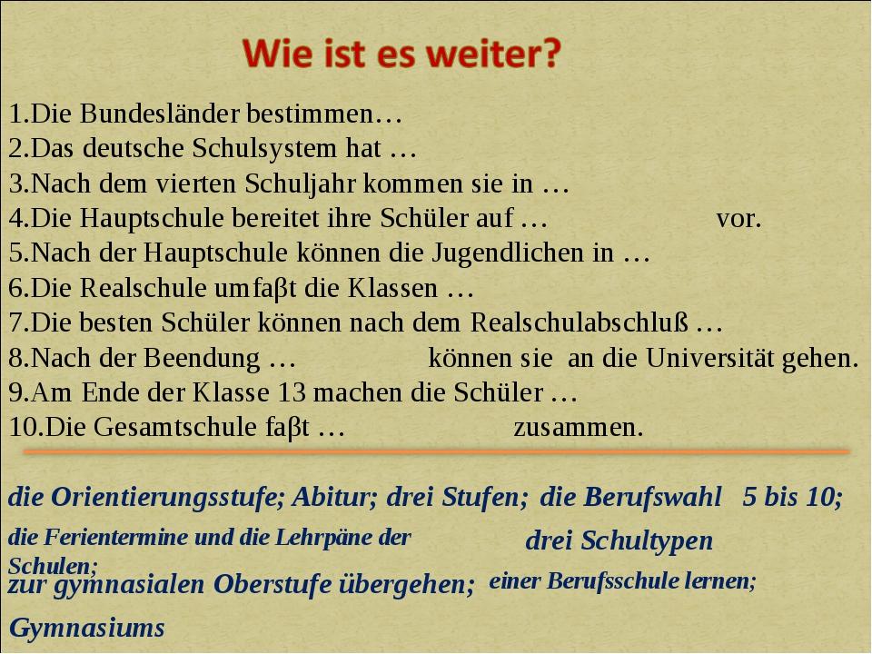 1.Die Bundesländer bestimmen… 2.Das deutsche Schulsystem hat … 3.Nach dem vie...