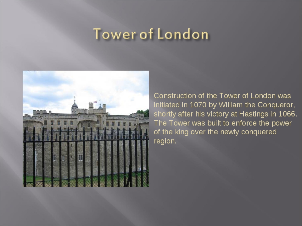 Construction of the Tower of London was initiated in 1070 by William the Conq...