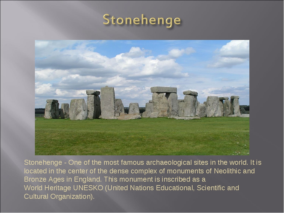 Stonehenge - One of the most famous archaeological sites in the world. It is...