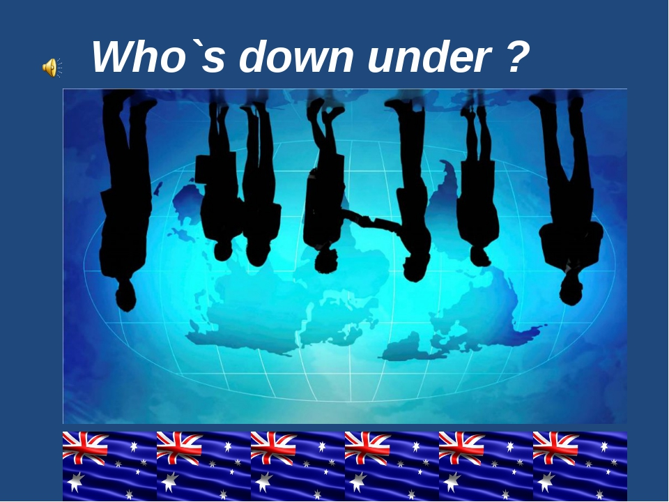 Who`s down under ?