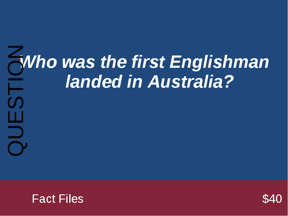 Who was the first Englishman landed in Australia? QUESTION 		Fact Files...