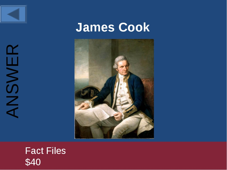 James Cook 		Fact Files				 			$40 ANSWER