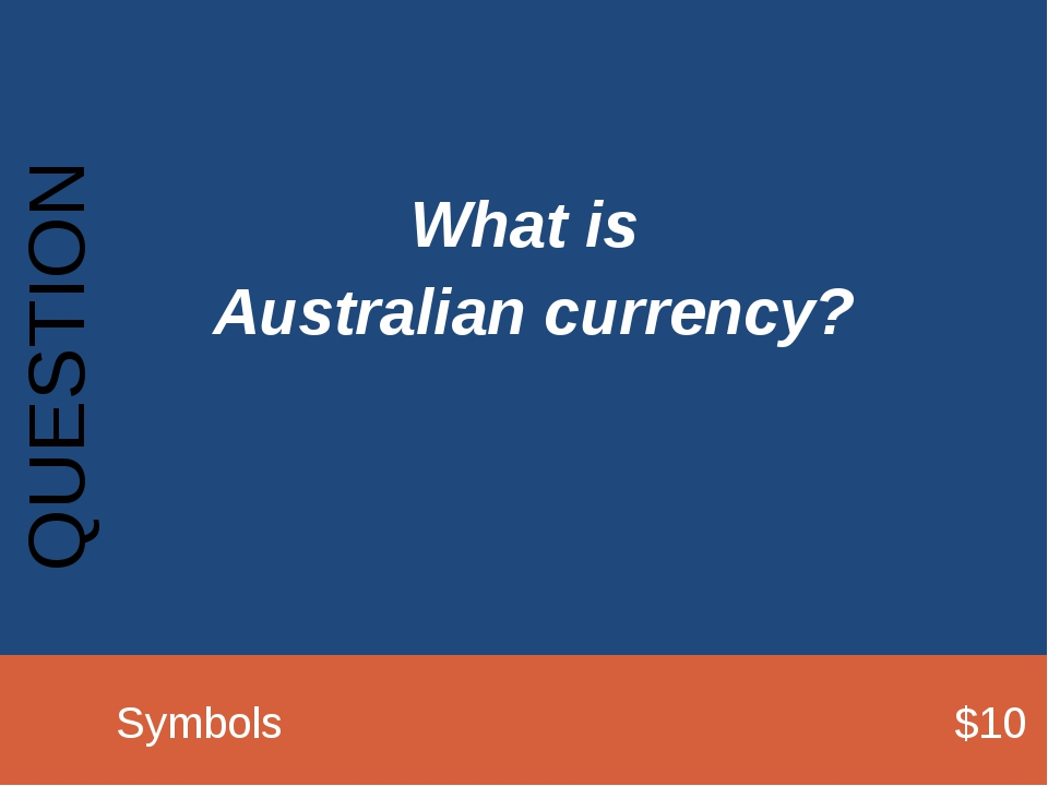 What is Australian currency? QUESTION 		Symbols							$10