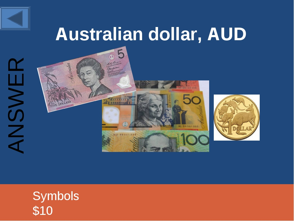Australian dollar, AUD 		Symbols					 		$10 ANSWER