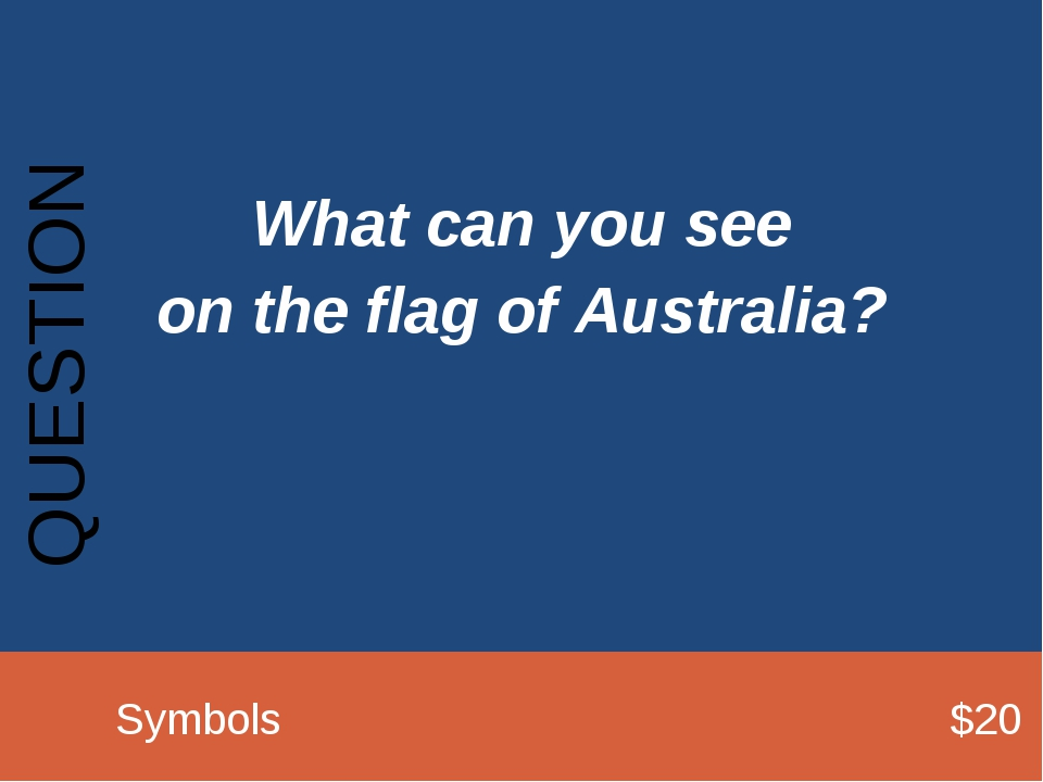 What can you see on the flag of Australia? QUESTION 		Symbols							$20