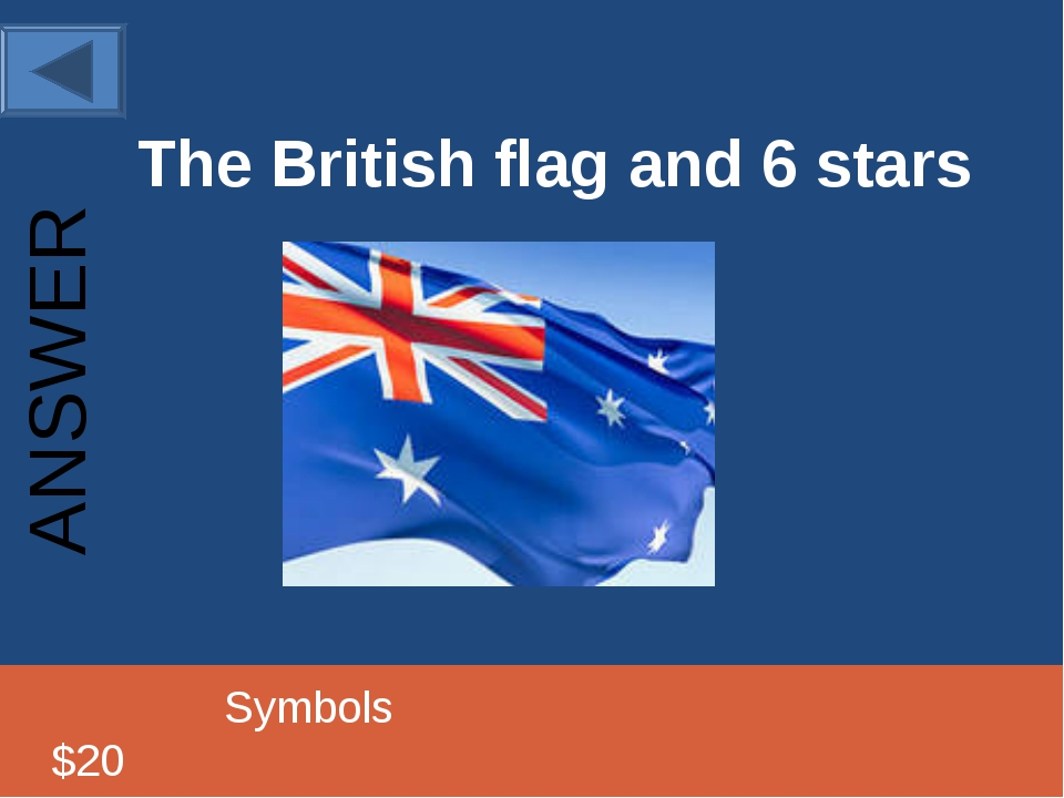 The British flag and 6 stars 			Symbols					 $20 ANSWER