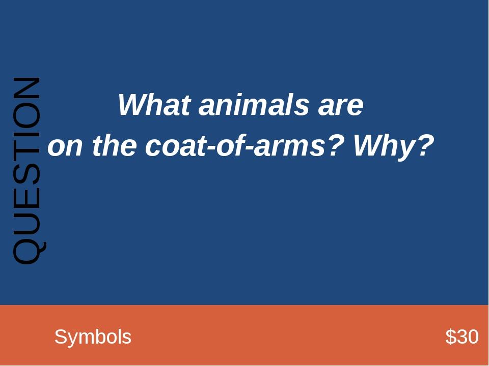 What animals are on the coat-of-arms? Why? QUESTION 		Symbols							$30
