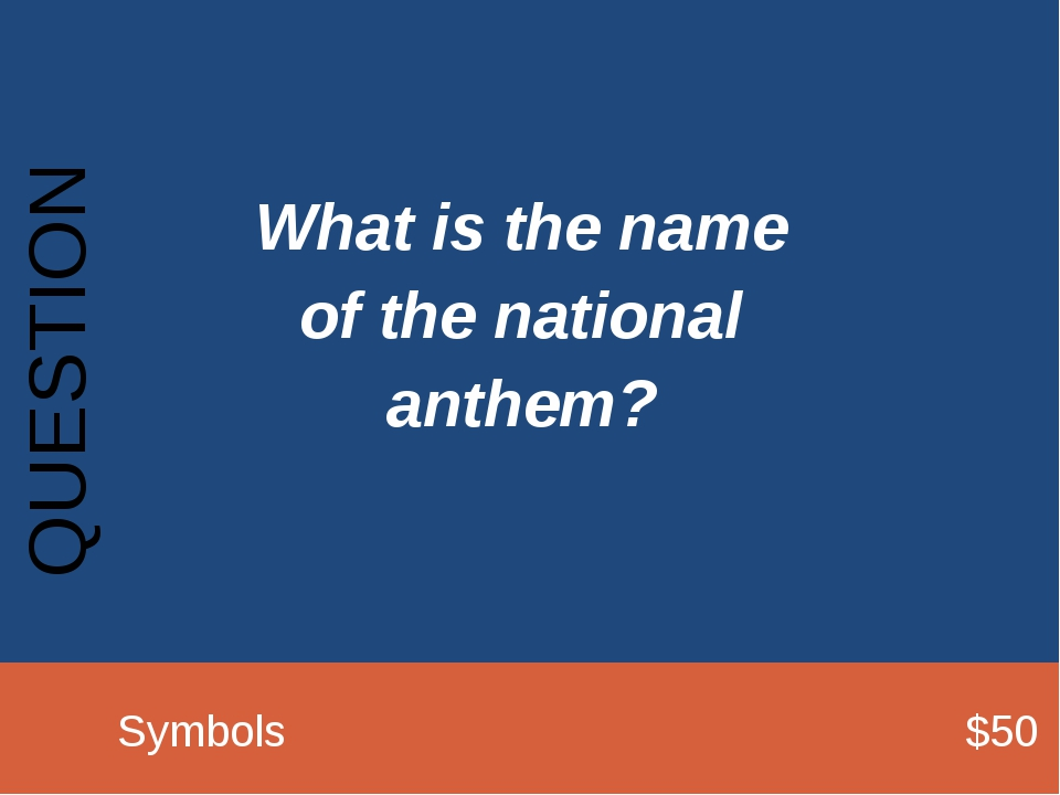 What is the name of the national anthem? QUESTION 		Symbols							$50