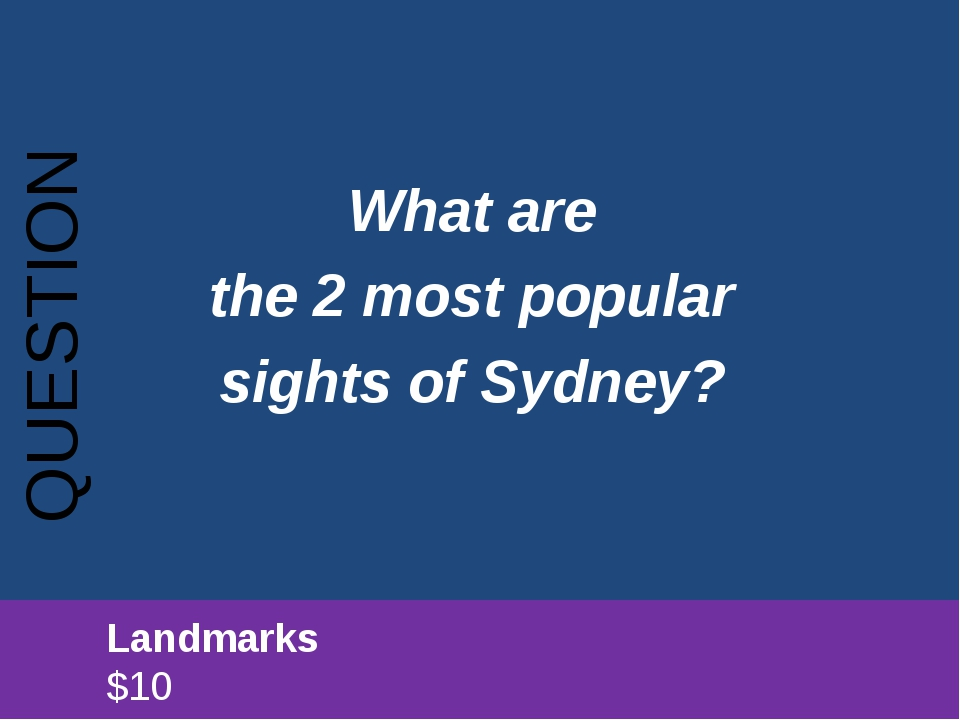 What are the 2 most popular sights of Sydney? QUESTION 		Landmarks							$10