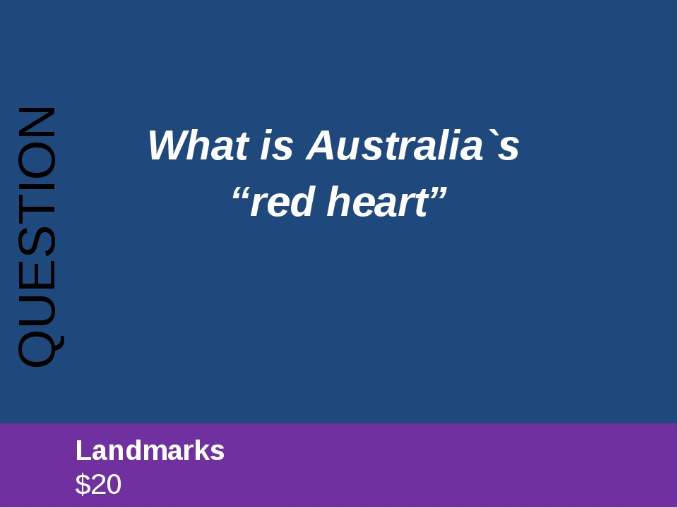 "What is Australia`s ""red heart"" QUESTION 		Landmarks							$20"