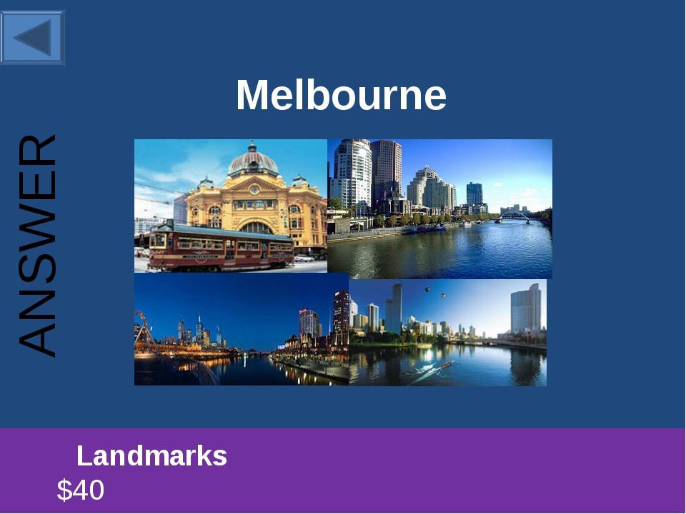 Melbourne 		Landmarks						 $40 ANSWER