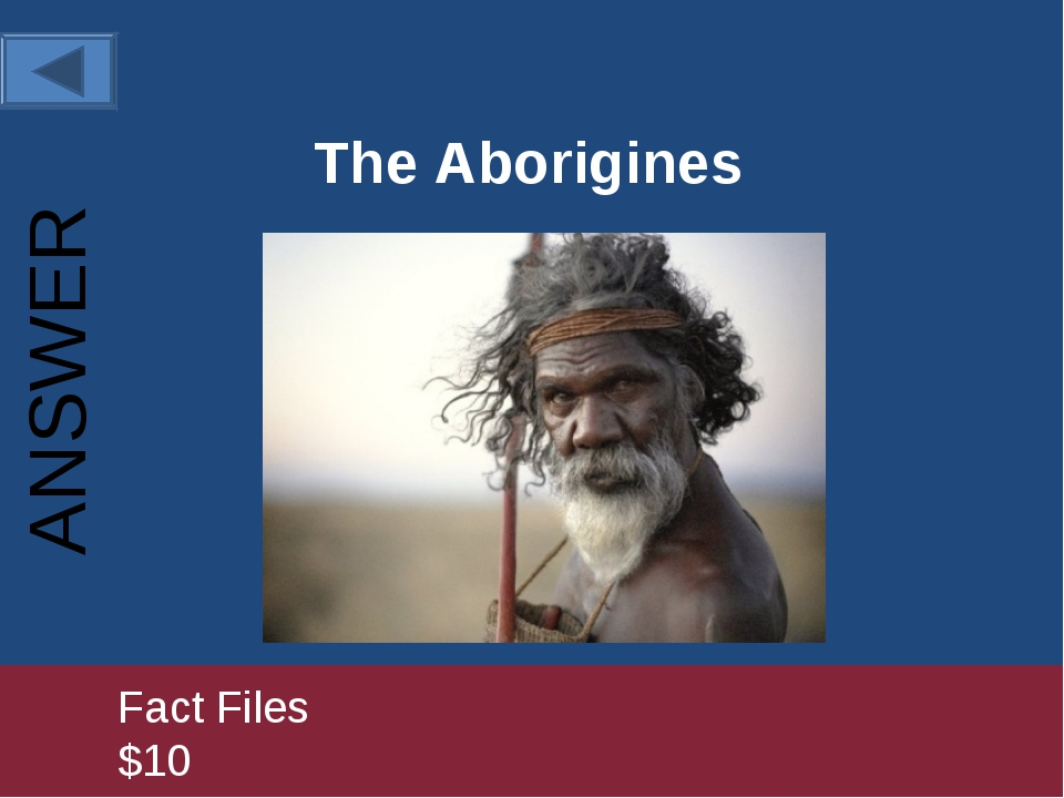 The Aborigines 		Fact Files				 			$10 ANSWER