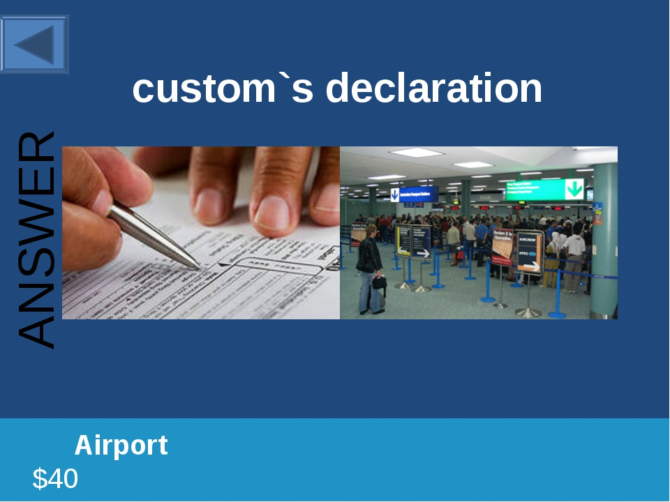 custom`s declaration 		Airport						 $40 ANSWER