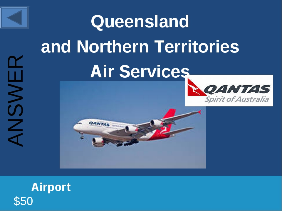Queensland and Northern Territories Air Services 		Airport						 $50 ANSWER