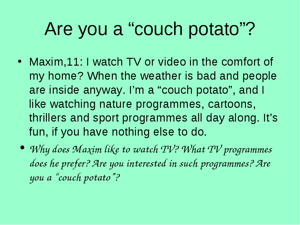 "Are you a ""couch potato""? Maxim,11: I watch TV or video in the comfort of my..."