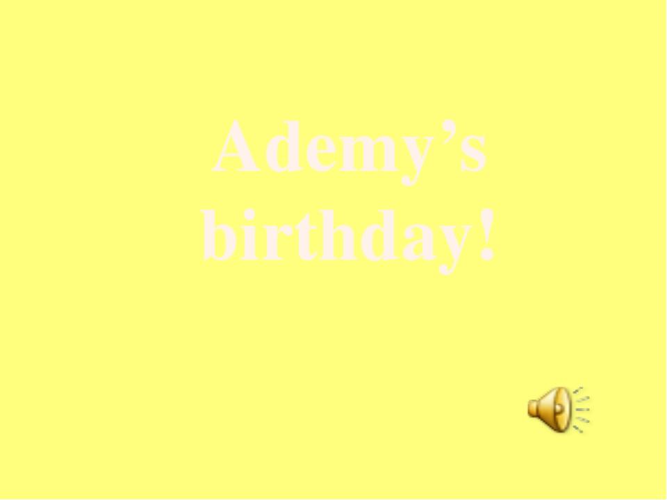 Ademy's birthday!