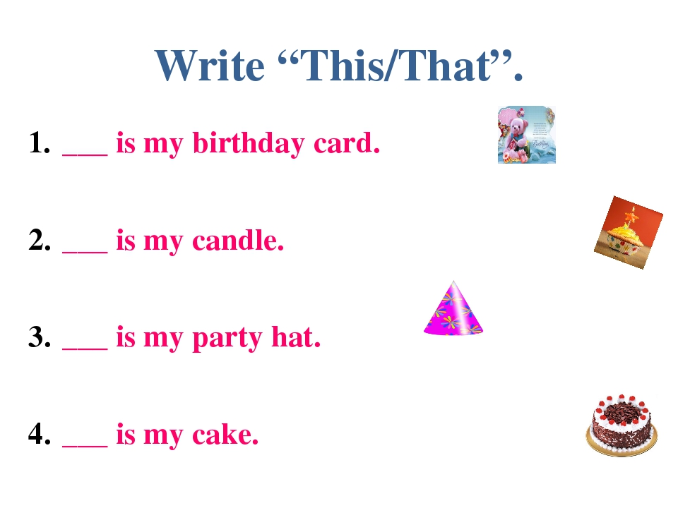 "Write ""This/That"". ___ is my birthday card. ___ is my candle. ___ is my party..."