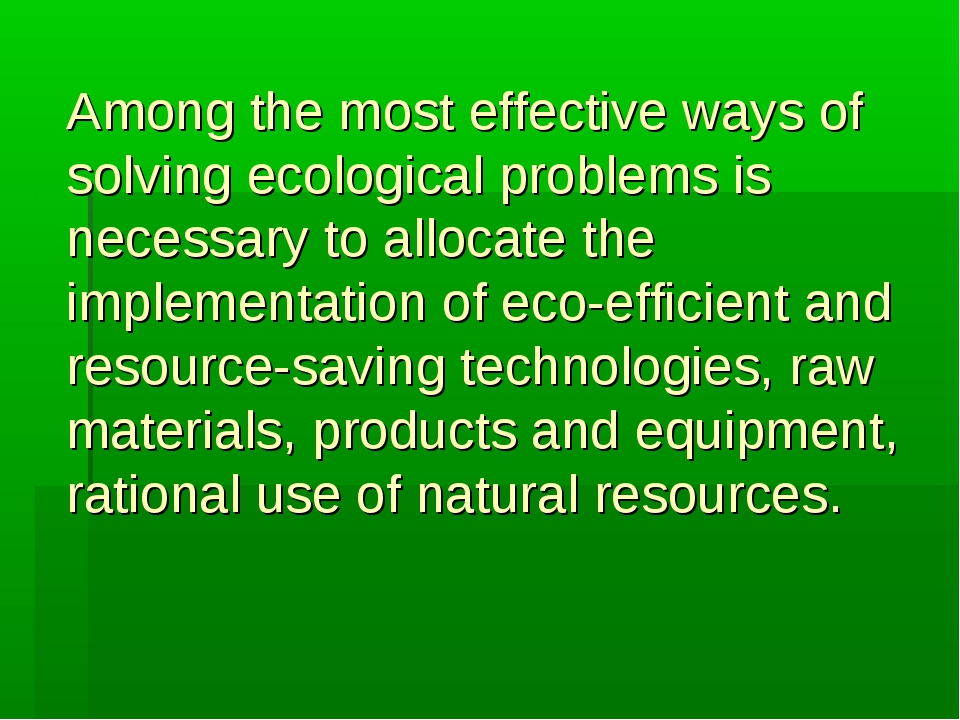 Among the most effective ways of solving ecological problems is necessary to...