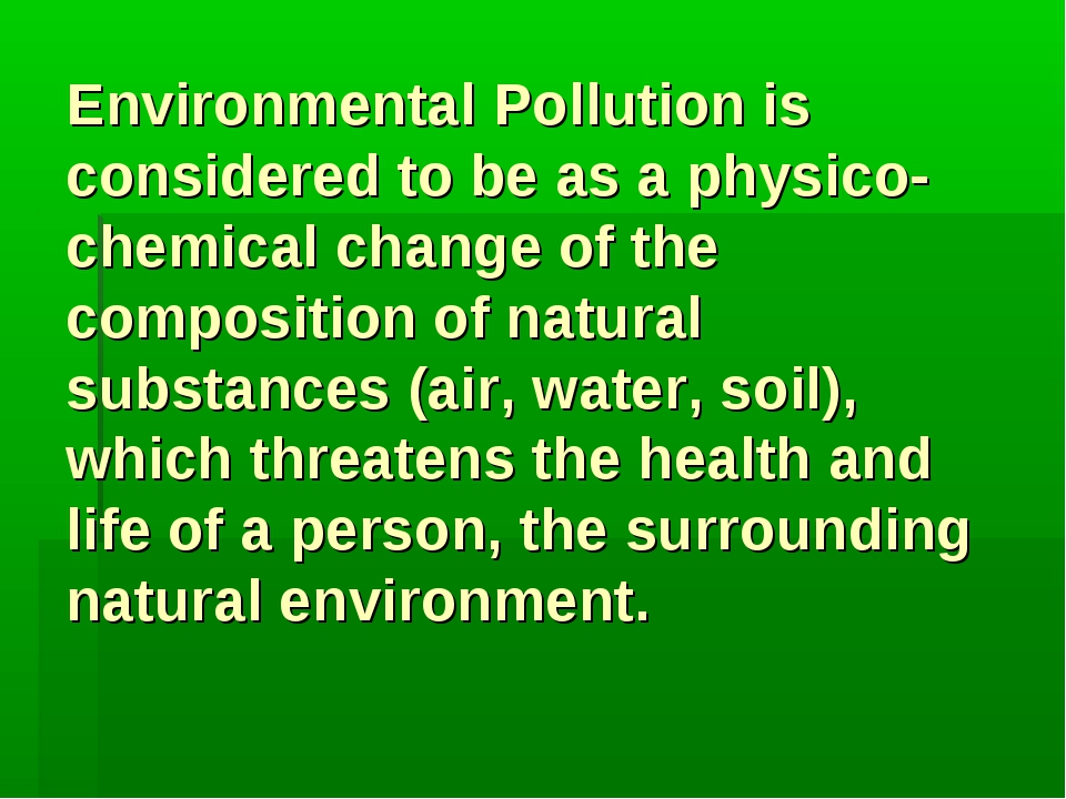Environmental Pollution is considered to be as a physico-chemical change of t...
