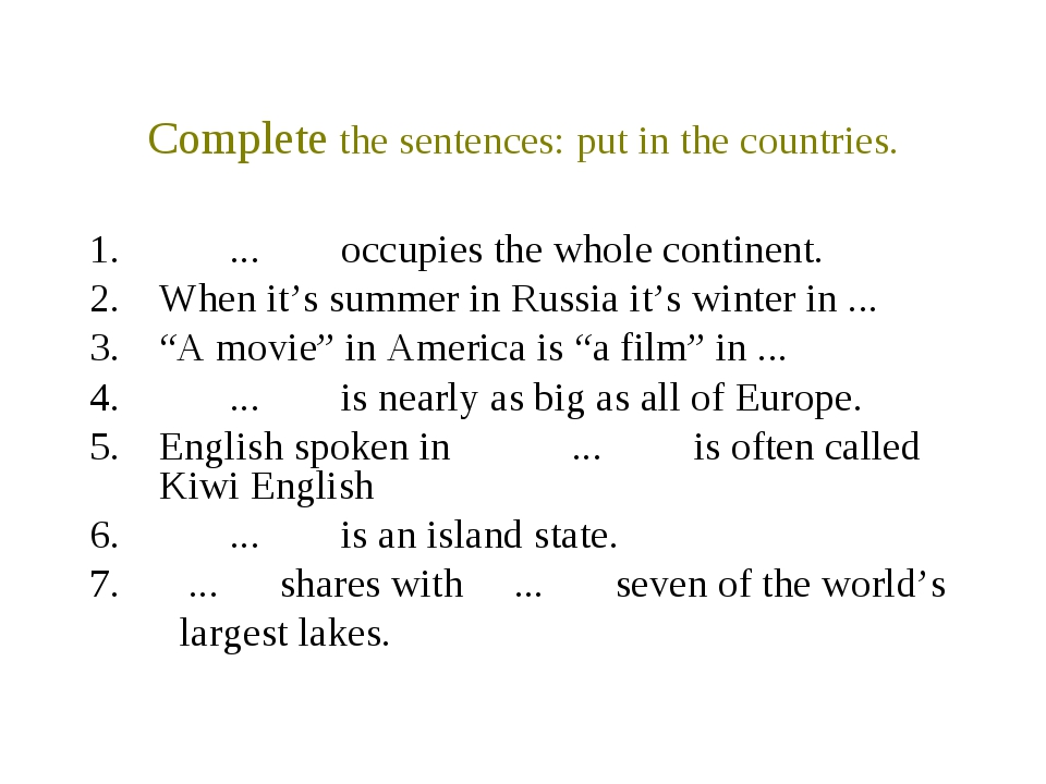 Complete the sentences: put in the countries. ... occupies the whole continen...