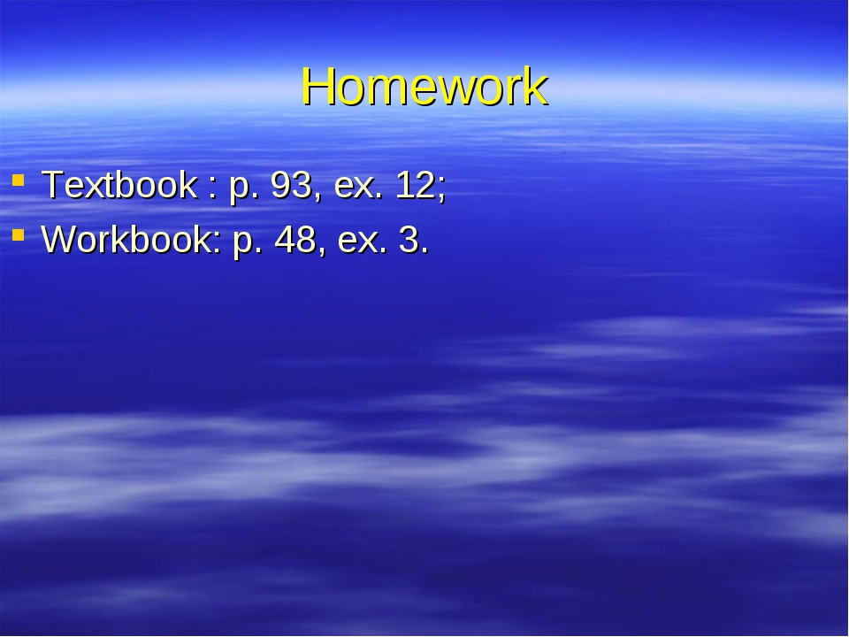 Homework Textbook : p. 93, ex. 12; Workbook: p. 48, ex. 3.