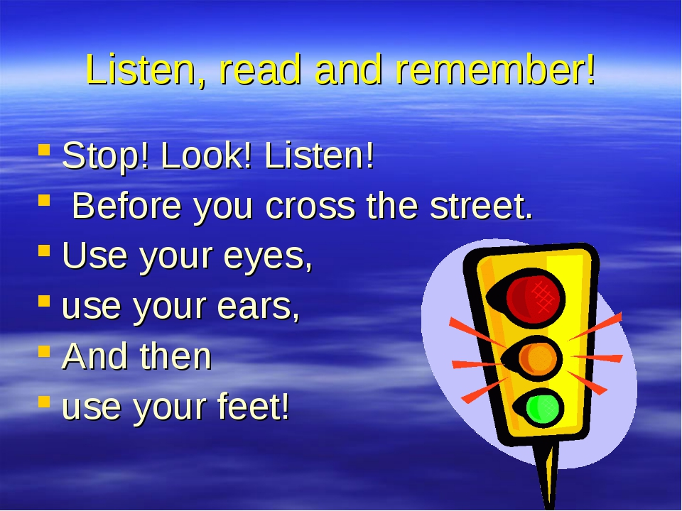Listen, read and remember! Stop! Look! Listen! Before you cross the street. U