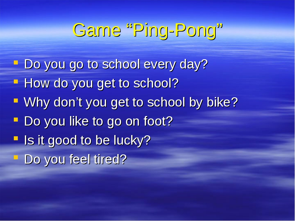 """Game """"Ping-Pong"""" Do you go to school every day? How do you get to school? Why..."""