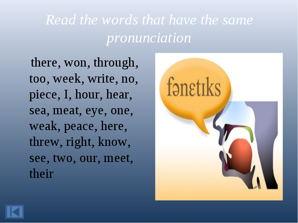 Read the words that have the same pronunciation there, won, through, too, wee...