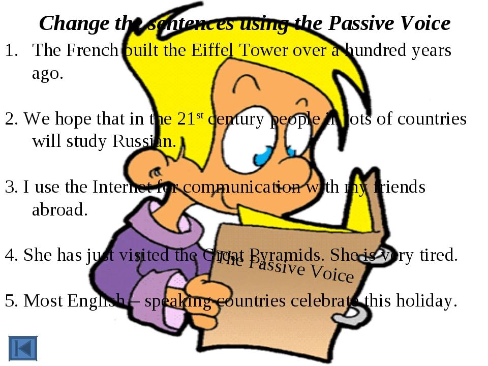Change the sentences using the Passive Voice The Passive Voice The French bui...