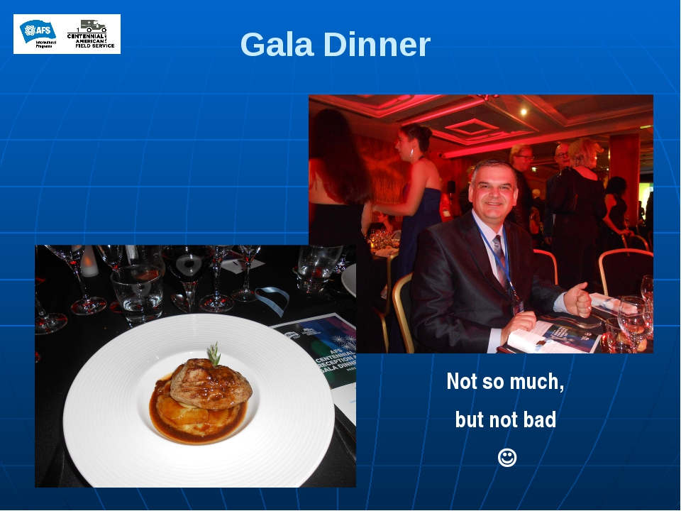 Gala Dinner Not so much, but not bad 