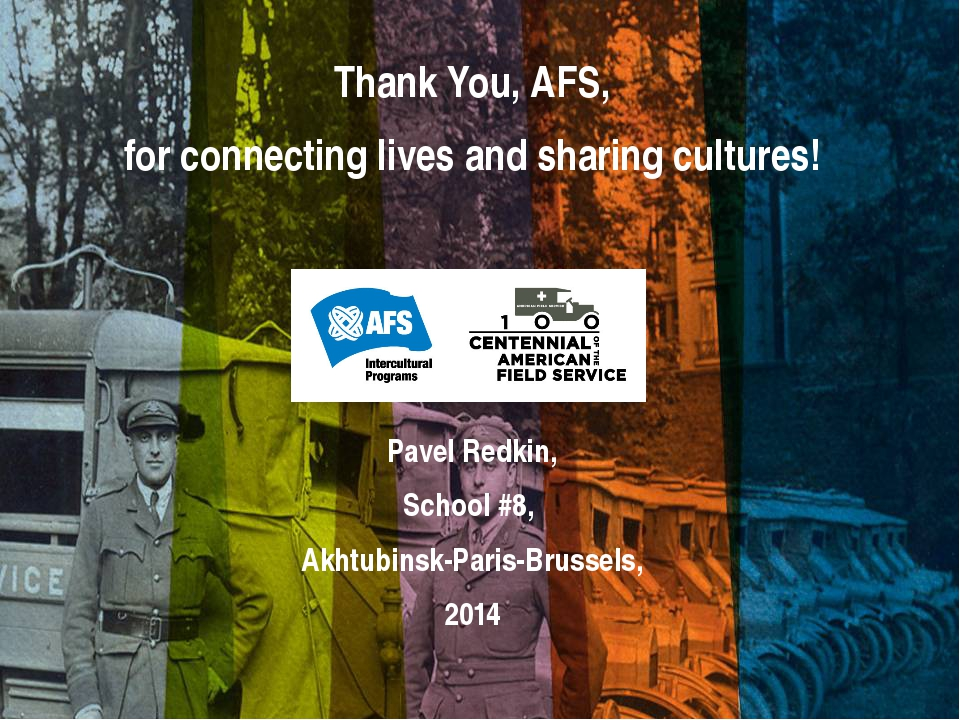 Thank You, AFS, for connecting lives and sharing cultures! Pavel Redkin, Scho...