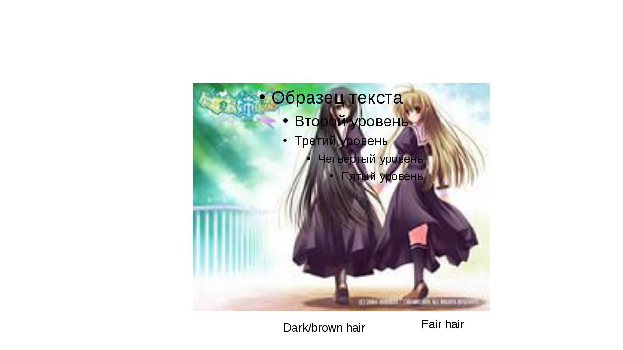 Dark/brown hair Fair hair