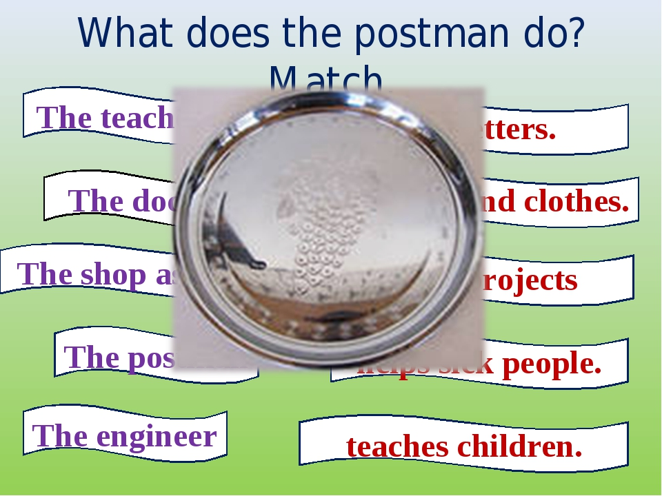 What does the postman do? Match. The teacher The doctor The shop assistant Th...