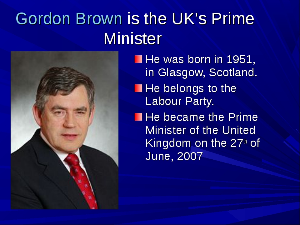 The Prime Minister of Great Britain Gordon Brown is the UK's Prime Minister H