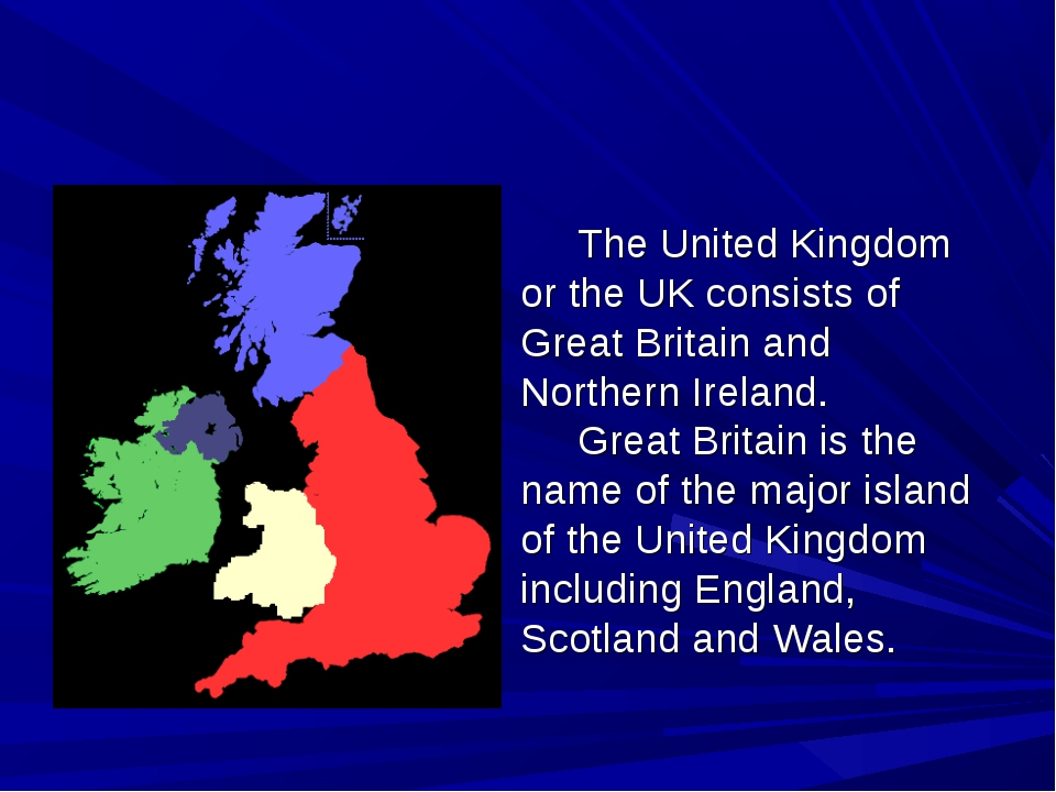 The United Kingdom or the UK consists of Great Britain and Northern Ireland.