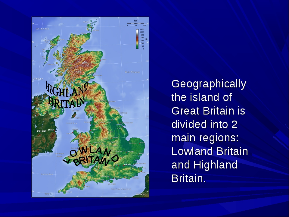 Geographically the island of Great Britain is divided into 2 main regions: Lo