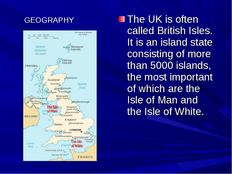 The UK is often called British Isles. It is an island state consisting of mor