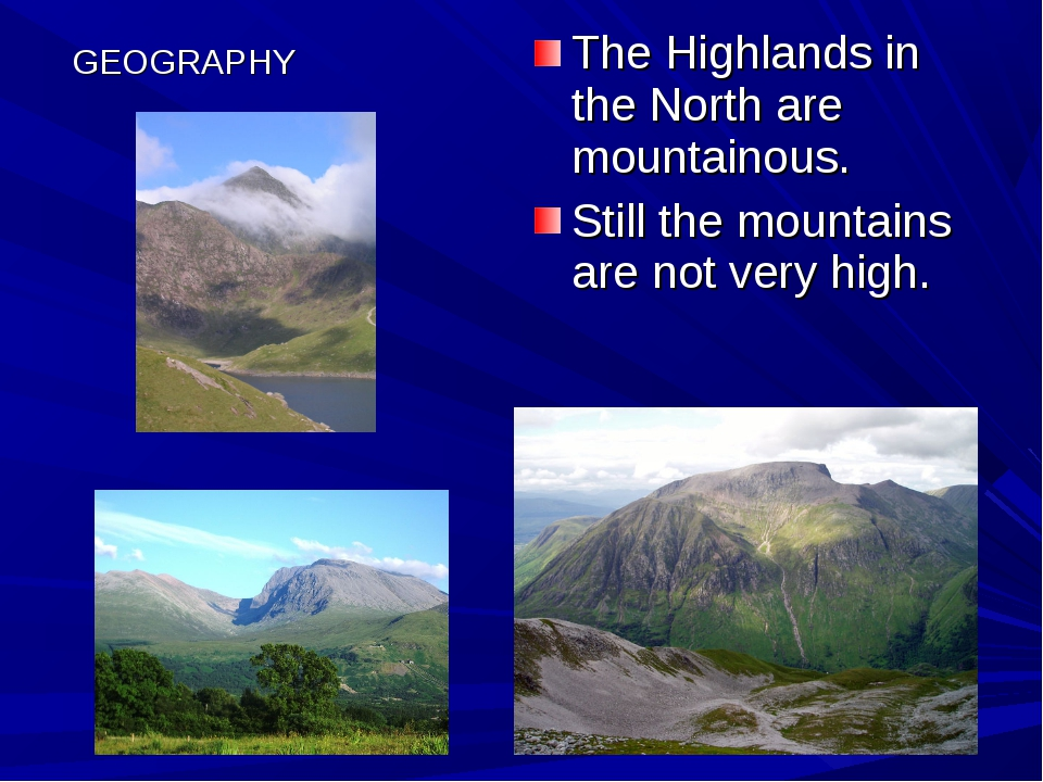 GEOGRAPHY The Highlands in the North are mountainous. Still the mountains are