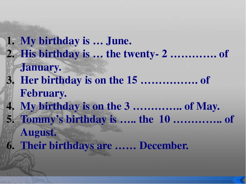 My birthday is … June. His birthday is … the twenty- 2 …………. of January. Her...