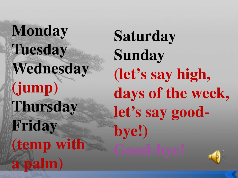 Monday Tuesday Wednesday (jump) Thursday Friday (temp with a palm) Saturday S...