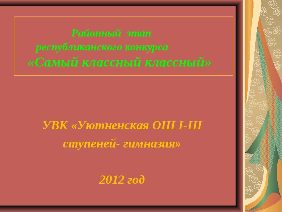 Районный этап республиканского конкурса «Самый классный классный» УВК «Уютне...